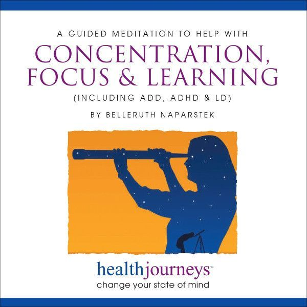 A Guided Meditation to Help with Concentration, Focus & Learning (Including ADD, ADHD, & LD)