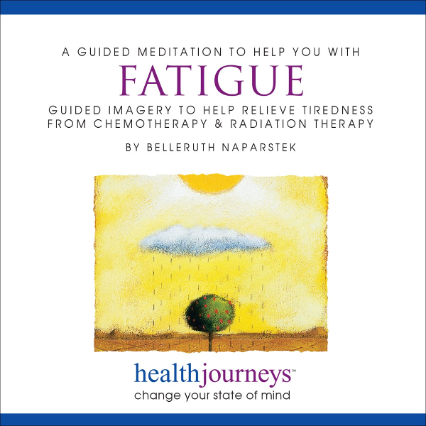A Guided Meditation To Help You With Fatigue: Guided Imagery To Help Relieve Tiredness From Chemotherapy & Radiation Therapy