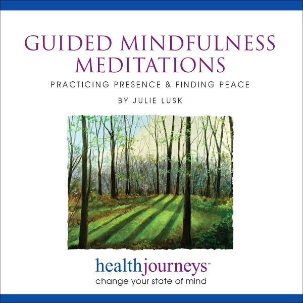 Guided Mindfulness Meditations: Practicing Presence & Finding Peace