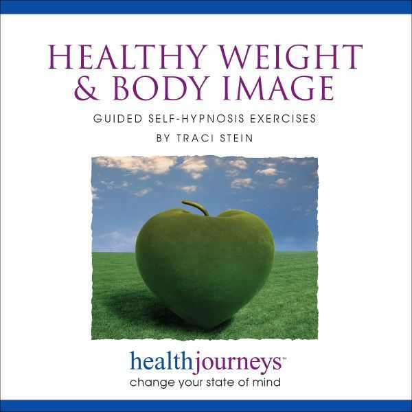 Healthy Weight & Body Image: Guided Self-Hypnosis Exercises