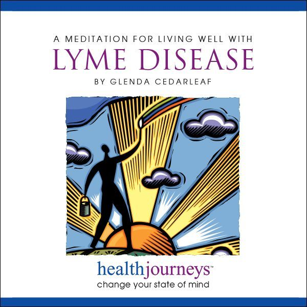 A Meditation for Living Well with Lyme Disease