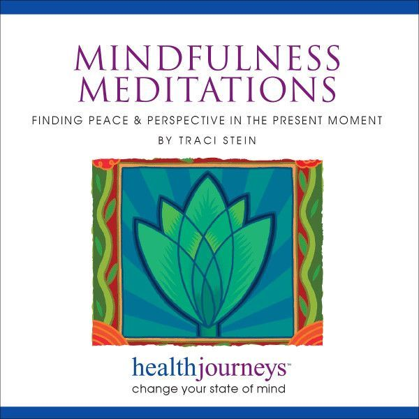 Mindfulness Meditations:  Finding Peace & Perspective in the Present Moment