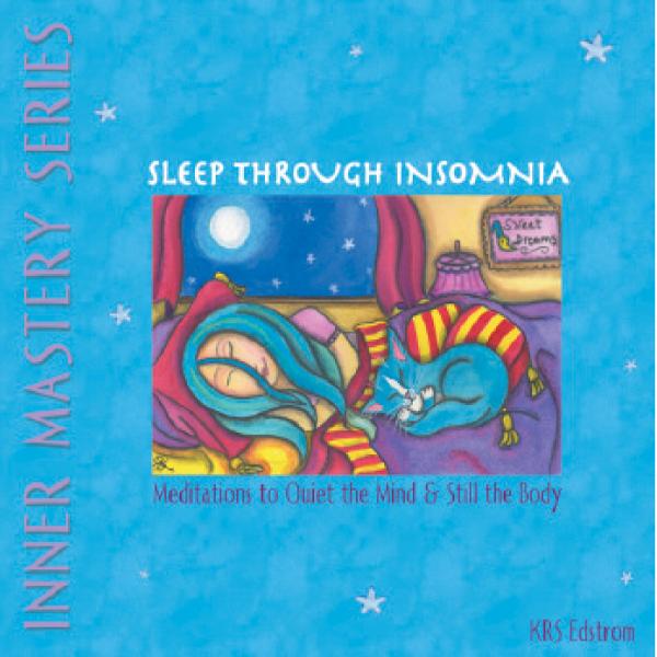 Sleep Through Insomnia: Meditations to Quiet the Mind & Still the Body