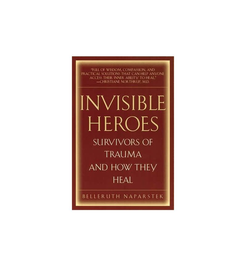 Invisible Heroes: Survivors of Trauma and How They Heal (hardcover edition)