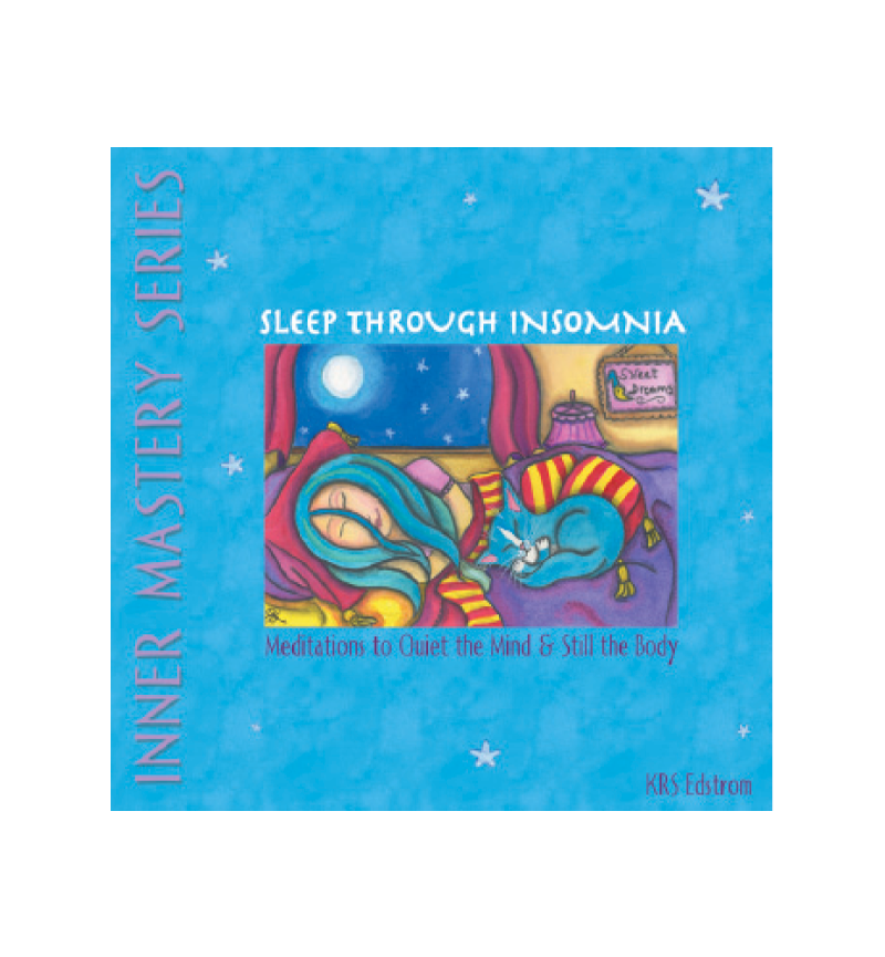 Sleep Through Insomnia: Meditations to Quiet the Mind & Still the Body