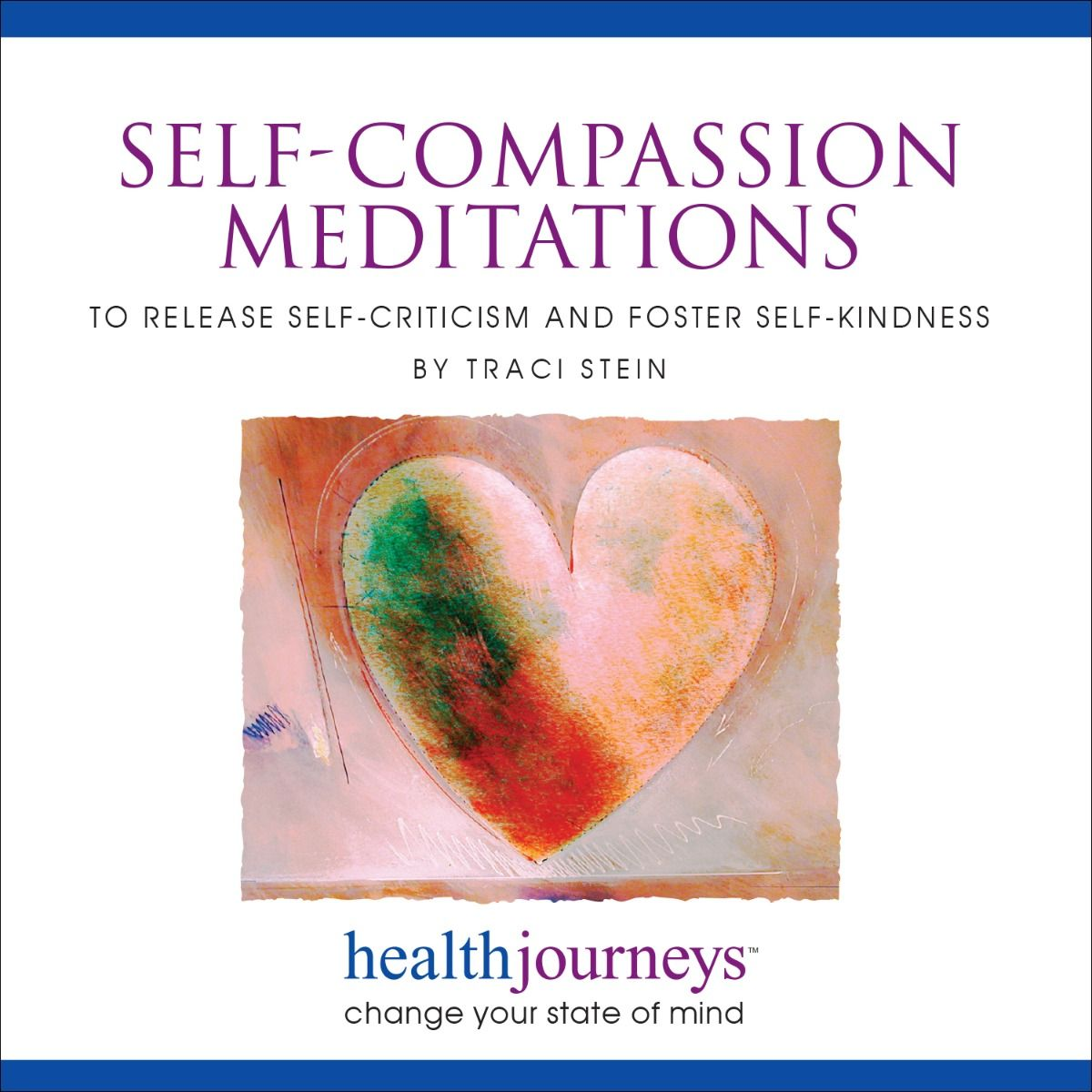 Self-Compassion Meditations To Release Self-Criticism and Foster Self-Kindness